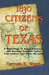 1830 Citizens of Texas: A Genealogy of Anglo American and Mexican American Citizens of Texas Taken from Census and Other Records