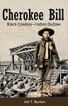 Cherokee Bill: Black Cowboy—Indian Outlaw