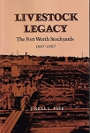 Livestock Legacy: The Fort Worth Stockyards 1887 - 1987