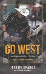 Go West: 10 Principles that Guided My Cowboy Journe